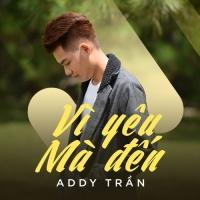 Vì Yêu Mà Đến (Single) - Addy Trần