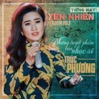 Tiếng Hát Yên Nhiên (Vol.3) - Những Tuyệt Phẩm Của Nhạc Sĩ Trúc Phương - Yên Nhiên