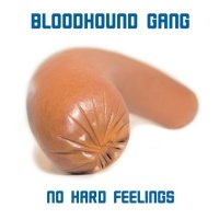 No Hard Feelings - Bloodhound Gang