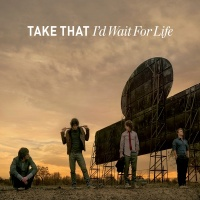 I'd Wait For Life - Take That