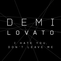 I Hate You, Don't Leave Me - Demi Lovato