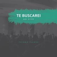 Te Buscarei - Thiago Caires