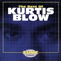 The Best Of Kurtis Blow - Kurtis Blow