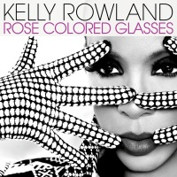 Rose Colored Glasses - Kelly Rowland