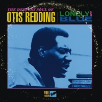 Lonely & Blue: The Deepest Sou - Otis Redding