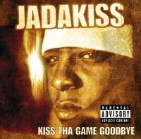 Kiss Tha Game Goodbye - Jadakiss