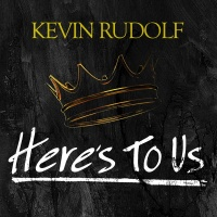 Here's To Us - Kevin Rudolf