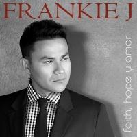 Faith, Hope Y Amor - Frankie J