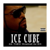 Sic Them Youngins On 'Em - Ice Cube