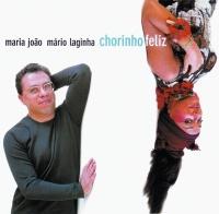 Chorinho Feliz - Maria João & Mário Laginha