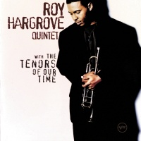 With The Tenors Of Our Time - Roy Hargrove Quintet