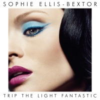 Trip The Light Fantastic - Sophie Ellis-Bextor