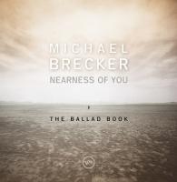 Nearness Of You: The Ballad Bo - Michael Brecker