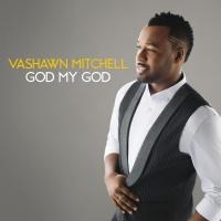God My God - VaShawn Mitchell