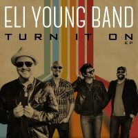 Turn It On EP - Eli Young Band