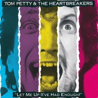 Let Me Up (I've Had Enough) - Tom Petty And The Heartbreakers