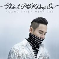 Thành Phố Không Em (Single) - Hoàng Thiên Minh Trị