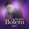 Mashup Bolero 2017 (Single) - Vũ Duy Khánh, Kiều Tấn, Long Delay