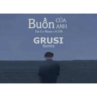 Buồn Của Anh (Grusi Remix) - Đạt G