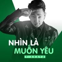 Nhìn Là Muốn Yêu (Single) - T Akayz