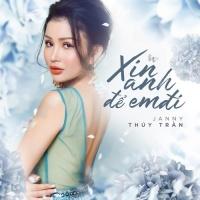 Xin Anh Để Em Đi (Single) - Janny Thủy Trần