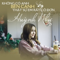 Không Có Anh Bên Cạnh Thật Sự Em Rất Cô Đơn (Single) - Huỳnh Như