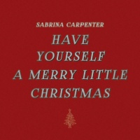 Have Yourself a Merry Little Christmas - Sabrina Carpenter