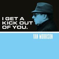 I Get A Kick Out Of You - Van Morrison
