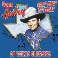 Goin' Back To Texas: 25 Texas - Gene Autry