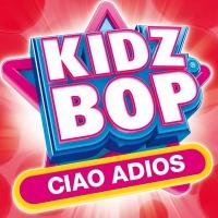 Ciao Adios - Kidz Bop Kids
