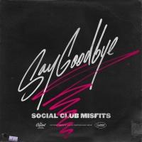 Say Goodbye - Social Club Misfits