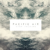 Stop Talking - Pacific Air
