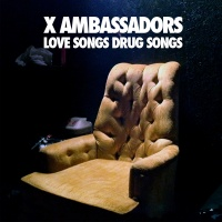 Love Songs Drug Songs - X Ambassadors