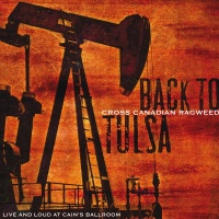 Back To Tulsa: Live And Loud A - Cross Canadian Ragweed