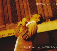 Never Knew Love Like This Befo - Thomas Anders