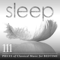 Sleep: 111 Pieces Of Classical - Sir Neville Marriner & Academy of St. Martin in the Fields