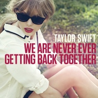 We Are Never Ever Getting Back - Taylor Swift