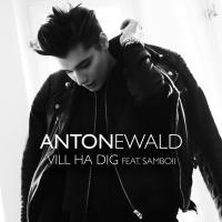 Vill ha dig - Anton Ewald