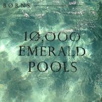 10,000 Emerald Pools - BØRNS