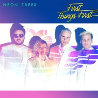 First Things First - Neon Trees