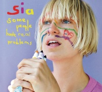 Some People Have REAL Problems - Sia