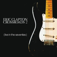 Crossroads 2 (Live In The Seve - Eric Clapton