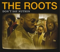 Don't Say Nuthin - The Roots