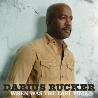 When Was The Last Time - Darius Rucker