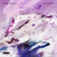 Sea Of Voices - Porter Robinson