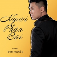 Người Phản Bội (Cover Single) - Spirit Nguyễn