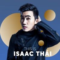 Những Bài Hát Hay Nhất Của Isaac Thái - Isaac Thái