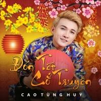 Đón Tết Cổ Truyền - Cao Tùng Huy