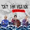 Tết Này Vui Nè (Bác Sĩ Hải Remix) - Hồ Quang Hiếu, Sửu K, Jay Phan