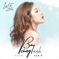 Bay Cùng Anh (La La Hãy Để Em Yêu Anh OST) - Chi Pu, San E